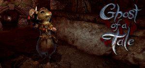 دانلود بازی Ghost of a Tale v6.39-RELOADED برای PC